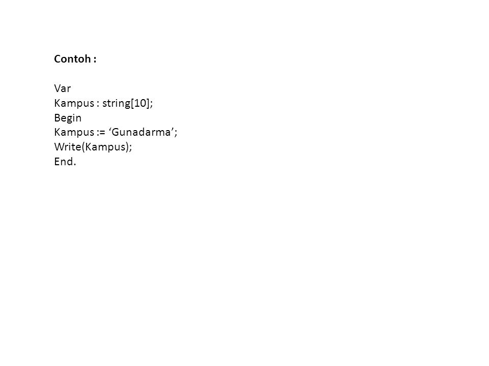 Contoh : Var Kampus : string[10]; Begin Kampus := 'Gunadarma'; Write(Kampus); End.